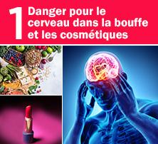 Danger pour le cerveau dans la bouffe et les cosmétiques