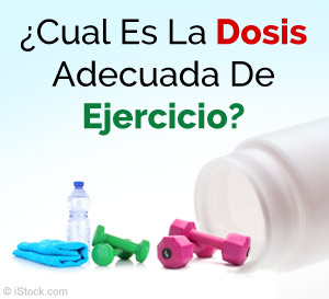 cual es la dosis adecuada de ejercicio