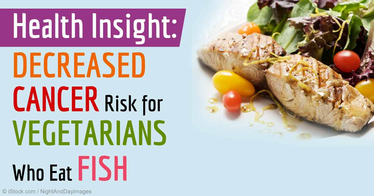Vegetarians who eat fish have lower cancer risk for Vegetarian that eats fish