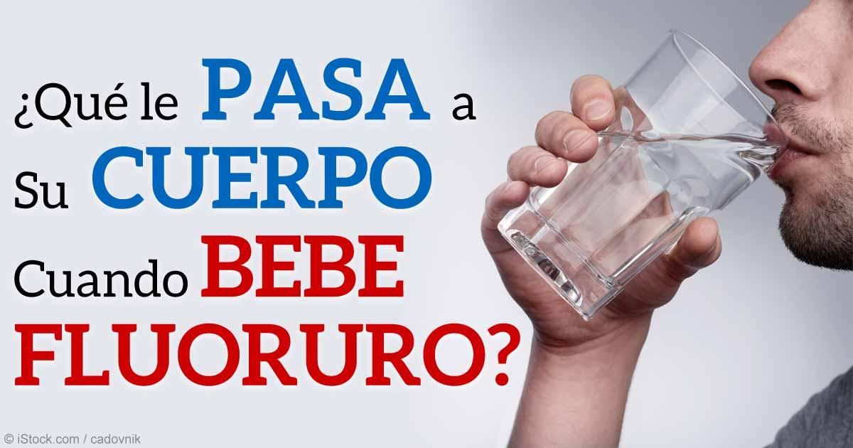 Qué le Pasa a Su Cuerpo Cuando Bebe Fluoruro?
