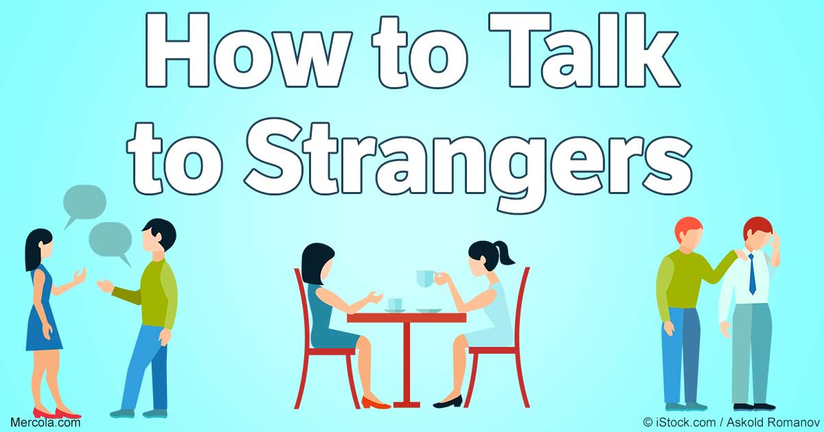 talking to strangers One of the easiest ways to improve your networking ability and invigorate your social life is to develop the skill of talking to strangers.