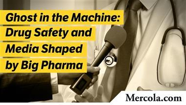 Ghost in the Machine, Part 1 — Drug Safety and Media Shaped by Big Pharma