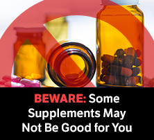 Some Supplements May Not Be Good for You