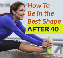 How To Be in the Best Shape After 40