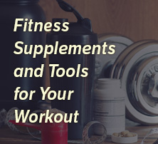 Fitness Supplements and Tools