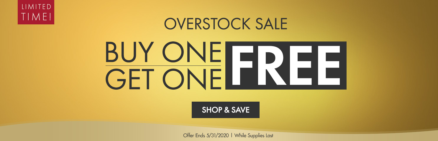 Buy One Get One FREE - OVERSTOCK SALE