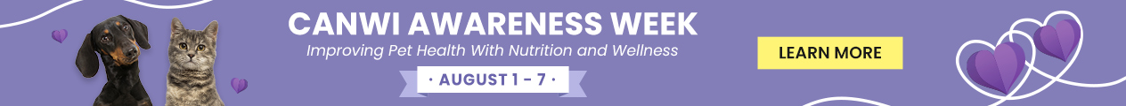 Canwi Awareness Week | Improving Pet Health With Nutrition and Wellness | August 1-7 | Learn More