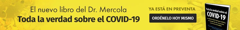 El nuevo libro del Dr. Mercola Toda la verdad sobre el COVID-19 | Ya está en preventa | Ordénelo hoy mismo