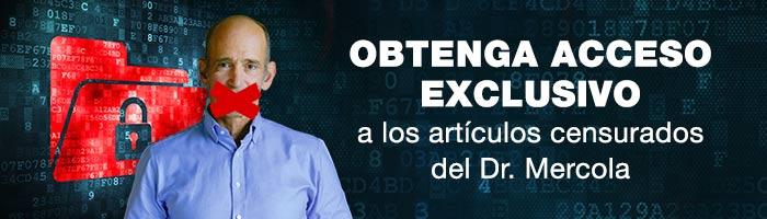 Obtenga acceso exclusivo a los artículos censurados del Dr. Mercola