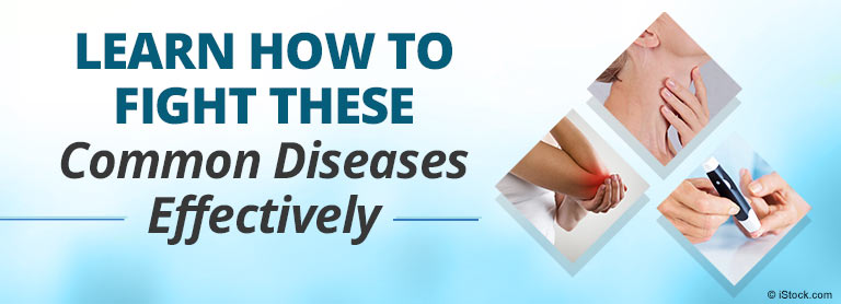 Learn How to Fight These Common Diseases Effectively