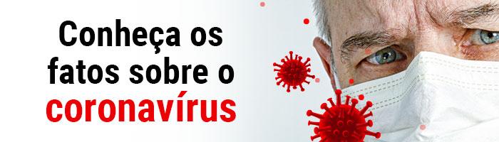 Conheça os fatos sobre o coronavírus
