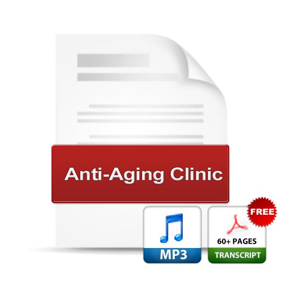 Anti-Aging Clinic-MP3 Audio & Transcripts
