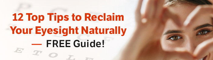 12 Top Tips to Reclaim Your Eyesight Naturally